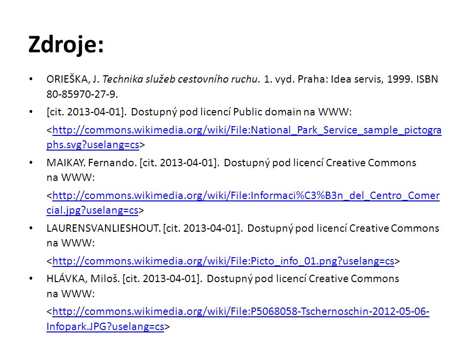 Zdroje: ORIEŠKA, J. Technika služeb cestovního ruchu. 1. vyd. Praha: Idea servis, 1999. ISBN 80-85970-27-9. [cit. 2013-04-01]. Dostupný pod licencí Pu