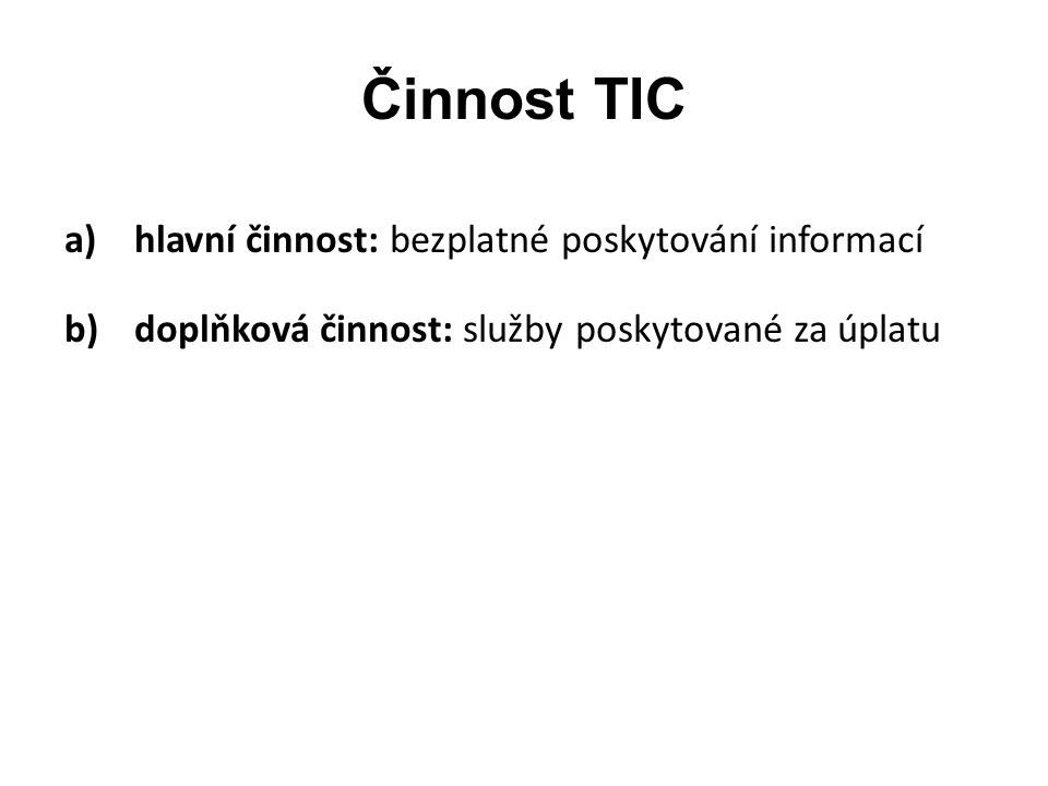 Činnost TIC a)hlavní činnost: bezplatné poskytování informací b)doplňková činnost: služby poskytované za úplatu