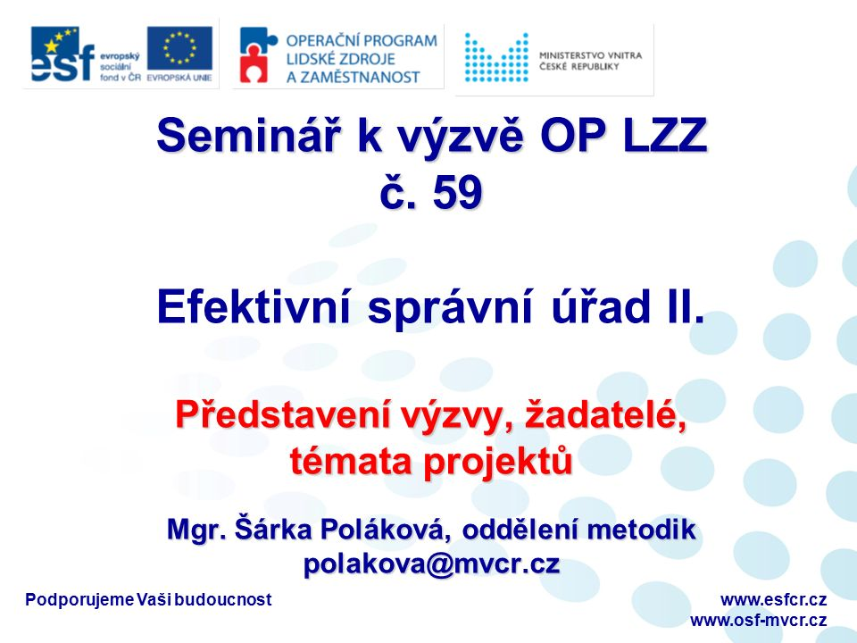 Podporujeme Vaši budoucnostwww.esfcr.cz www.osf-mvcr.cz Seminář k výzvě OP LZZ č.