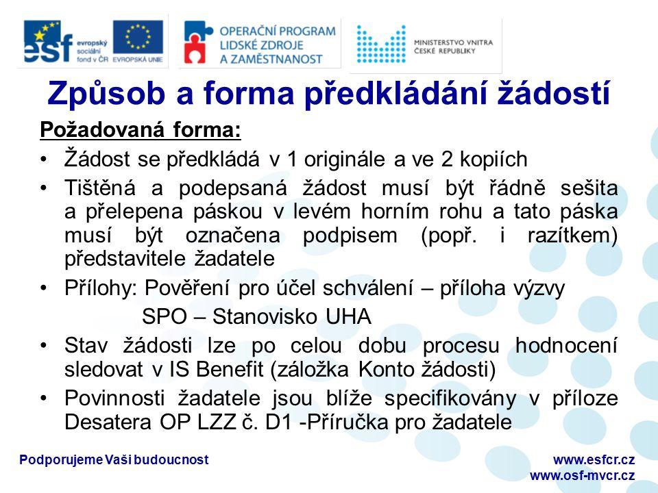 Podporujeme Vaši budoucnostwww.esfcr.cz www.osf-mvcr.cz Způsob a forma předkládání žádostí Požadovaná forma: Žádost se předkládá v 1 originále a ve 2 kopiích Tištěná a podepsaná žádost musí být řádně sešita a přelepena páskou v levém horním rohu a tato páska musí být označena podpisem (popř.