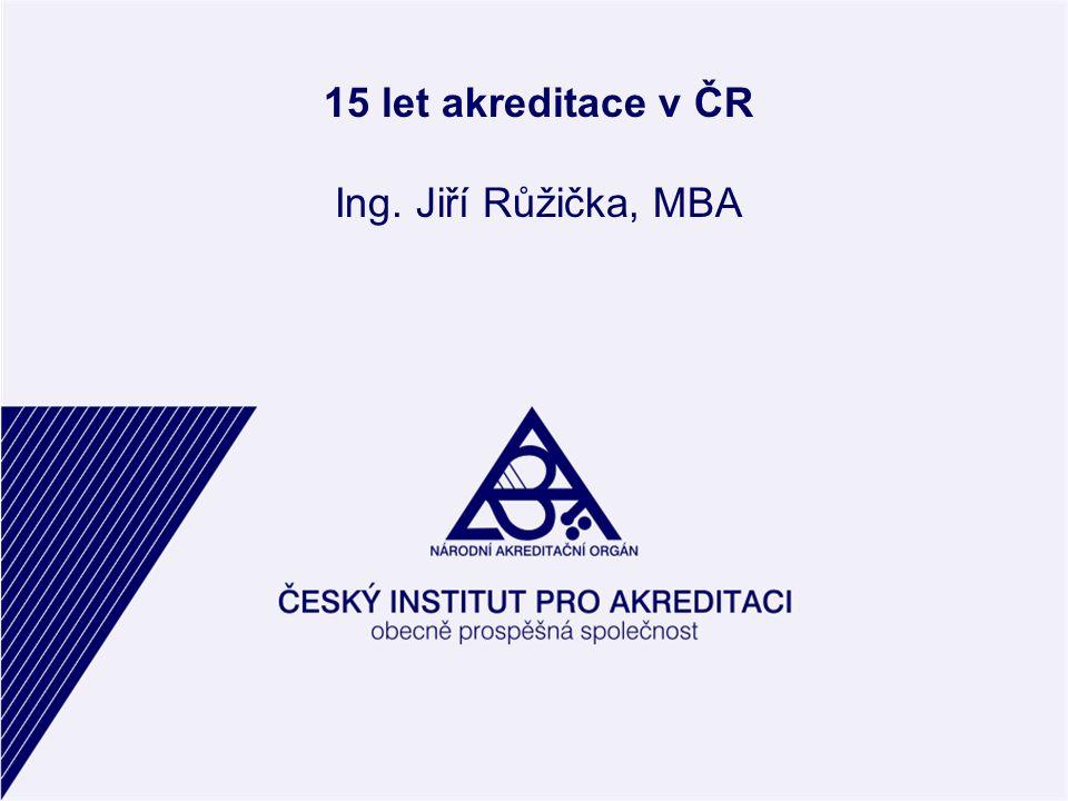 15 let akreditace v ČR Ing. Jiří Růžička, MBA