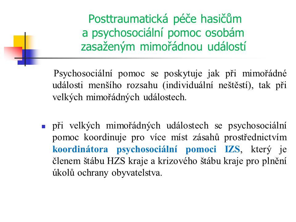 Posttraumatická péče hasičům a psychosociální pomoc osobám zasaženým mimořádnou událostí Psychosociální pomoc se poskytuje jak při mimořádné události menšího rozsahu (individuální neštěstí), tak při velkých mimořádných událostech.