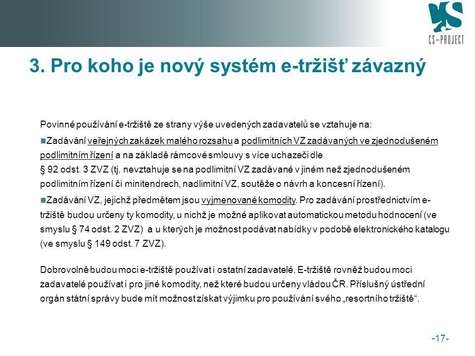 3. Pro koho je nový systém e-tržišť závazný Povinné používání e-tržiště ze strany výše uvedených zadavatelů se vztahuje na: Zadávání veřejných zakázek