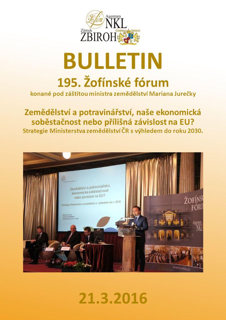 BULLETIN 195. Žofínské fórum konané pod záštitou ministra zemědělství Mariana Jurečky Zemědělství a potravinářství, naše ekonomická soběstačnost nebo