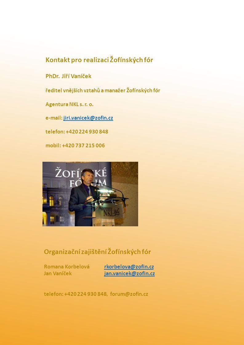 Kontakt pro realizaci Žofínských fór PhDr. Jiří Vaníček ředitel vnějších vztahů a manažer Žofínských fór Agentura NKL s. r. o. e-mail: jiri.vanicek@zo