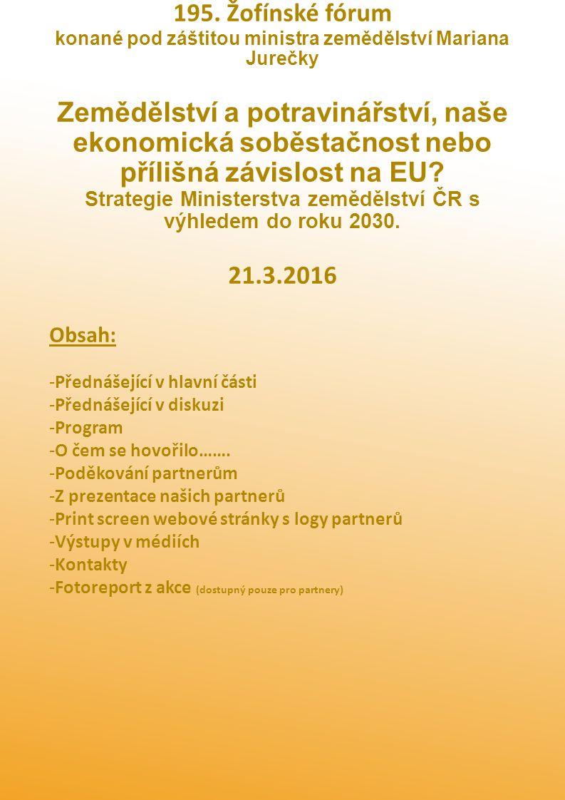 195. Žofínské fórum konané pod záštitou ministra zemědělství Mariana Jurečky Zemědělství a potravinářství, naše ekonomická soběstačnost nebo přílišná