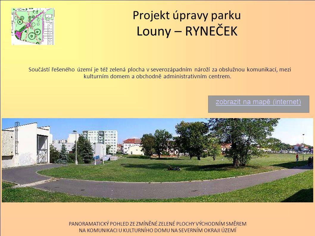 Projekt úpravy parku Louny – RYNEČEK Součástí řešeného území je též zelená plocha v severozápadním nároží za obslužnou komunikací, mezi kulturním dome