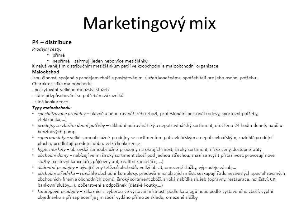 Marketingový mix P4 – distribuce Prodejní cesty: přímé nepřímé – zahrnují jeden nebo více mezičlánků K nejužívanějším distribučním mezičlánkům patří velkoobchodní a maloobchodní organizace.