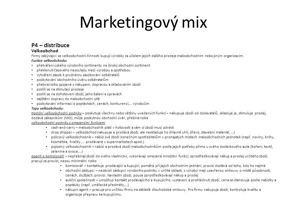 Marketingový mix P4 – distribuce Velkoobchod Firmy zabývající se velkoobchodní činností kupují výrobky za účelem jejich dalšího prodeje maloobchodním nebo jiným organizacím.