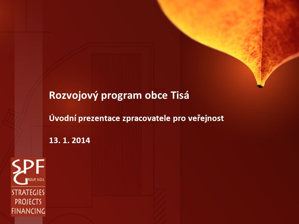 Rozvojový program obce Tisá Úvodní prezentace zpracovatele pro veřejnost 13. 1. 2014