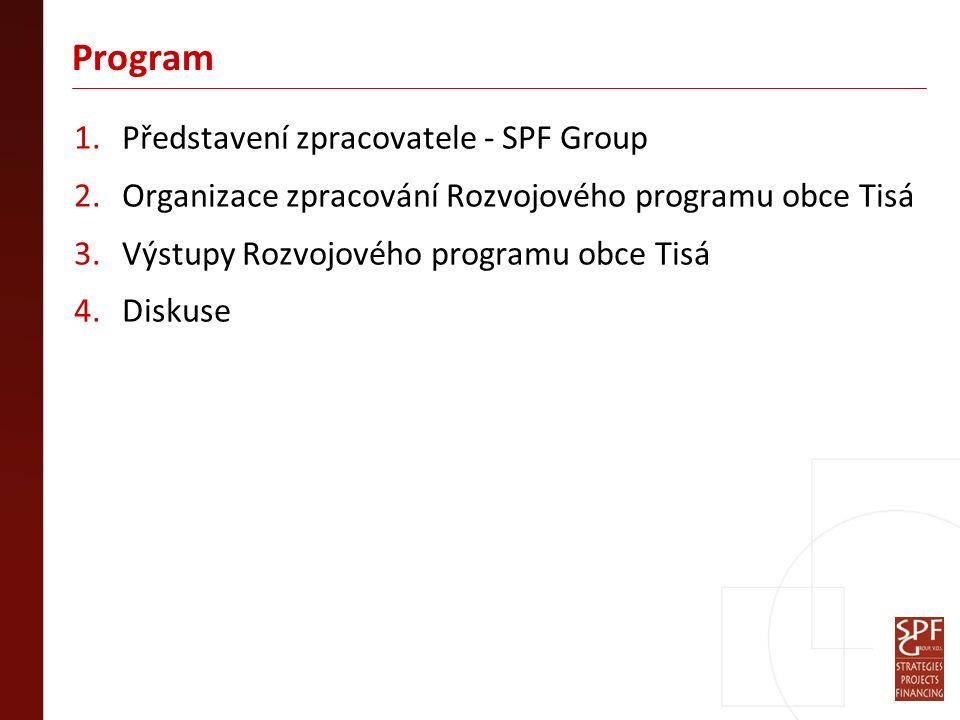 Program 1.Představení zpracovatele - SPF Group 2.Organizace zpracování Rozvojového programu obce Tisá 3.Výstupy Rozvojového programu obce Tisá 4.Diskuse