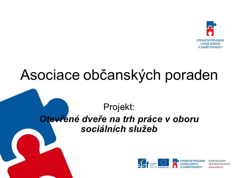 Asociace občanských poraden Projekt: Otevřené dveře na trh práce v oboru sociálních služeb
