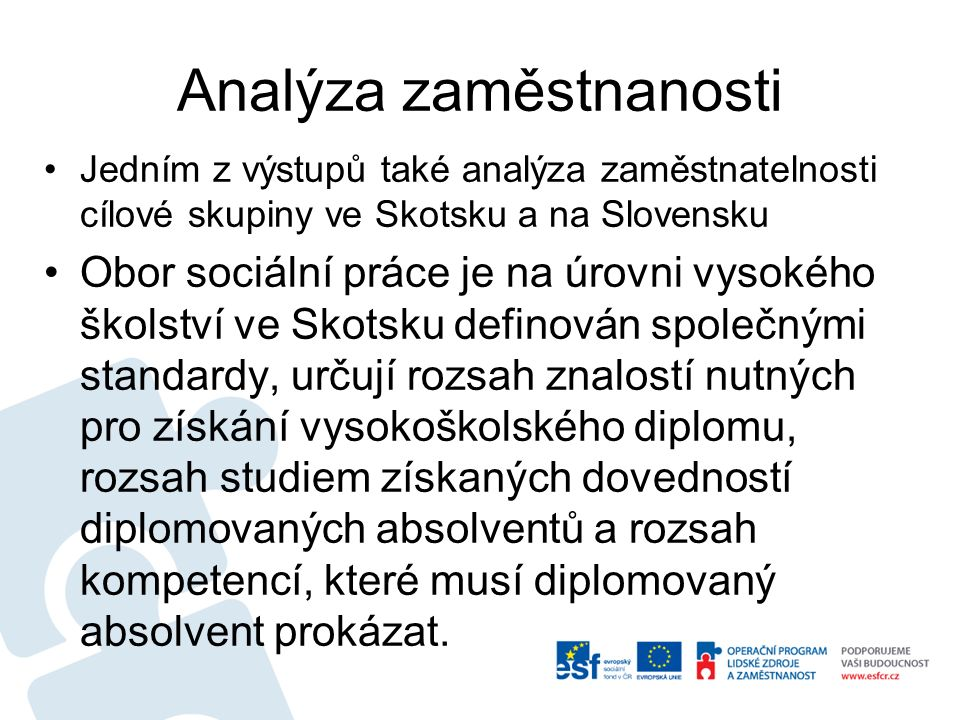 Analýza zaměstnatelnosti Tyto tři stupně standardů jsou součástí šesti okruhů oboru sociální práce.