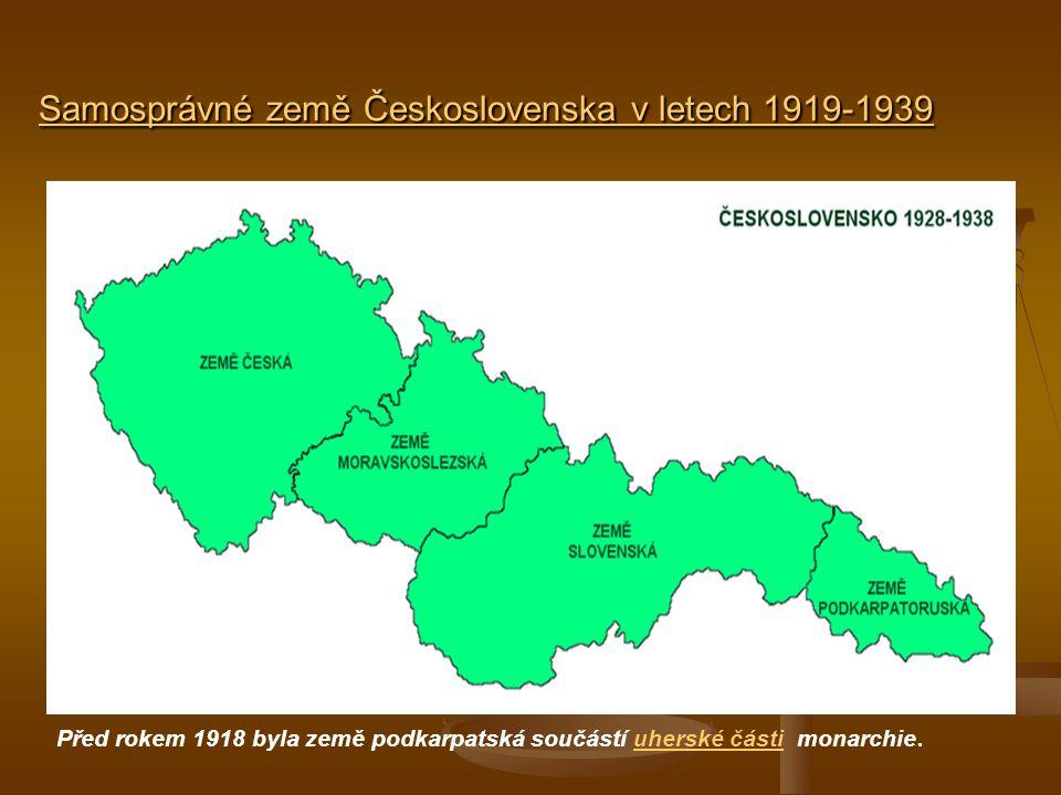 Samosprávné země Československa v letech 1919-1939 amosprávnéČeskoslovenska19191939amosprávnéČeskoslovenska19191939 Před rokem 1918 byla země podkarpatská součástí uherské části monarchie.uherské části