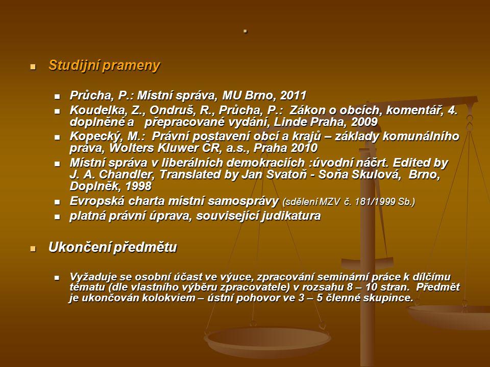 Studijní prameny Studijní prameny Průcha, P.: Místní správa, MU Brno, 2011 Průcha, P.: Místní správa, MU Brno, 2011 Koudelka, Z., Ondruš, R., Průcha, P.: Zákon o obcích, komentář, 4.