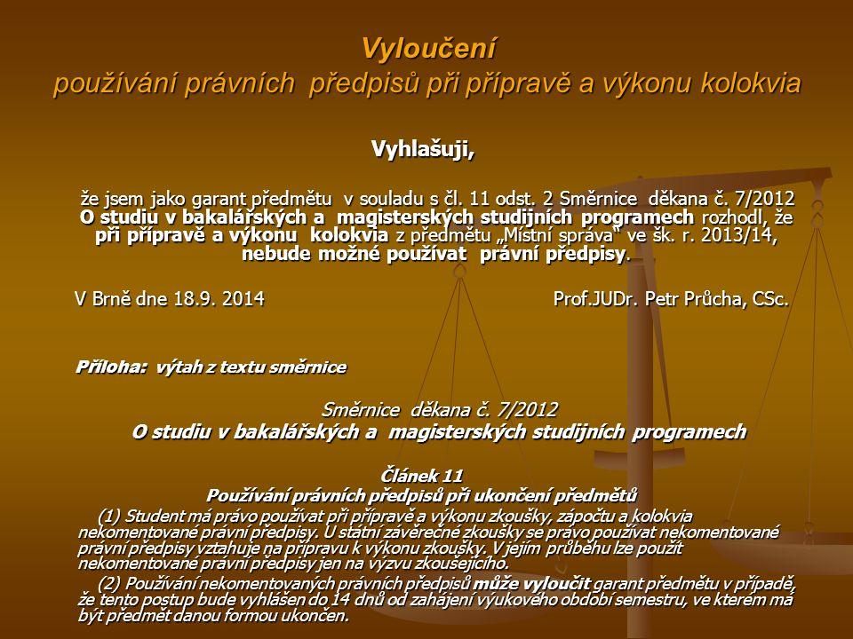 Vyloučení používání právních předpisů při přípravě a výkonu kolokvia Vyhlašuji, Vyhlašuji, že jsem jako garant předmětu v souladu s čl.