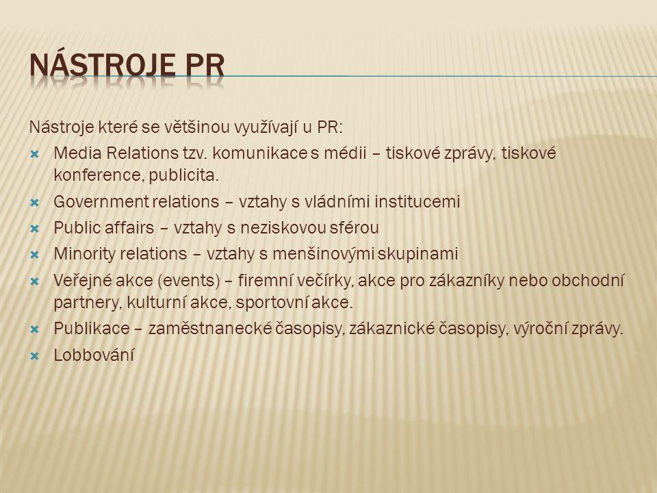 Nástroje které se většinou využívají u PR:  Media Relations tzv. komunikace s médii – tiskové zprávy, tiskové konference, publicita.  Government rel