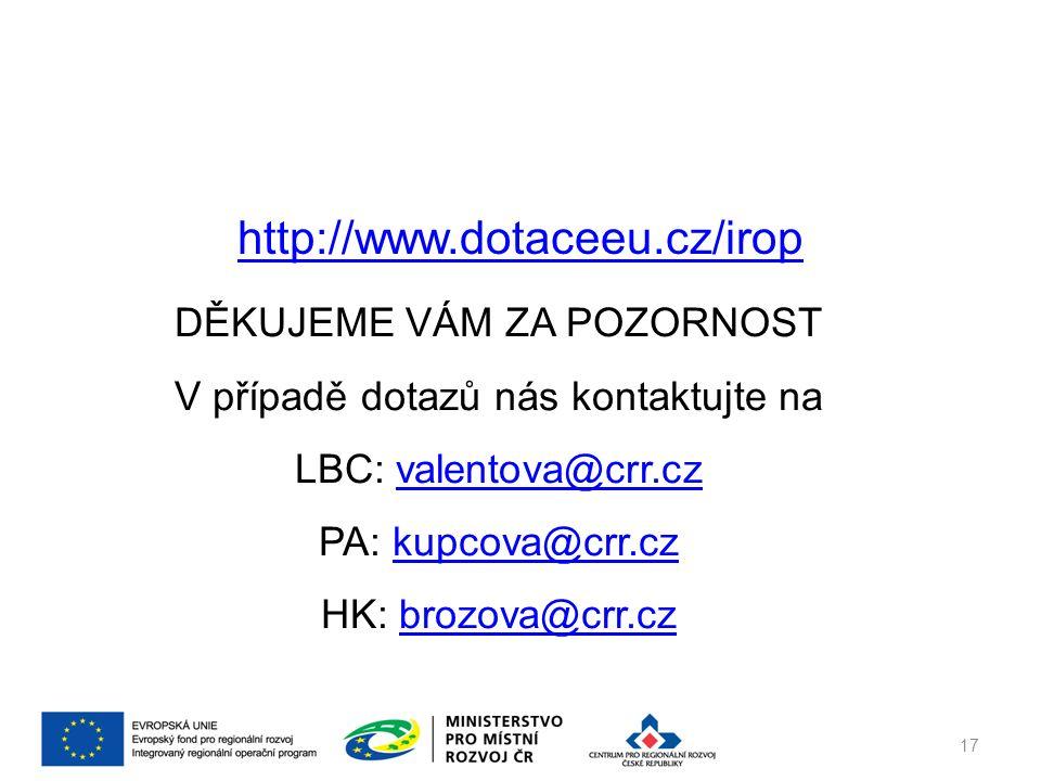 http://www.dotaceeu.cz/irop DĚKUJEME VÁM ZA POZORNOST V případě dotazů nás kontaktujte na LBC: valentova@crr.czvalentova@crr.cz PA: kupcova@crr.czkupcova@crr.cz HK: brozova@crr.czbrozova@crr.cz 17