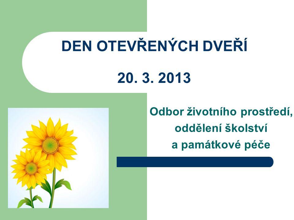 DEN OTEVŘENÝCH DVEŘÍ 20. 3. 2013 Odbor životního prostředí, oddělení školství a památkové péče