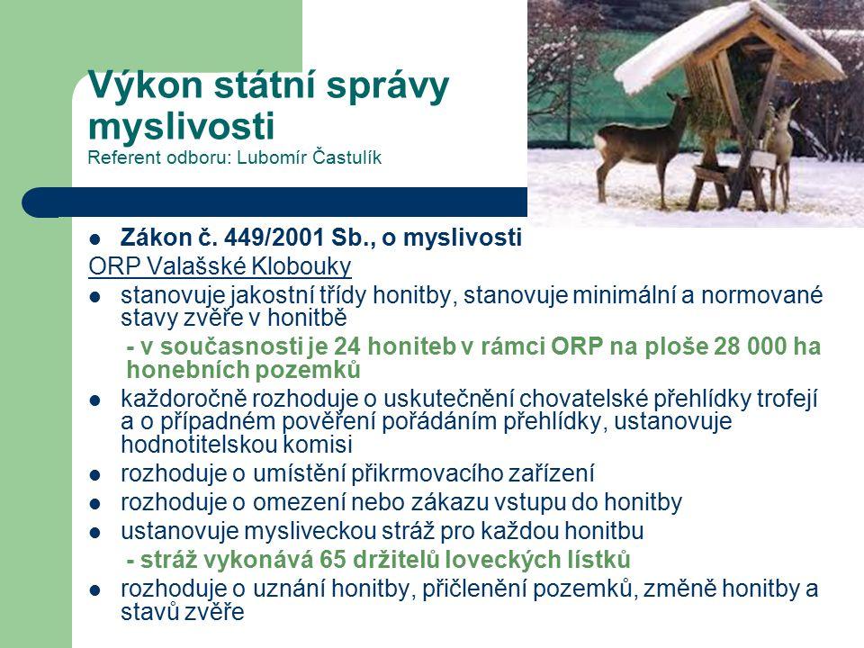 Výkon státní správy myslivosti Referent odboru: Lubomír Častulík Zákon č.