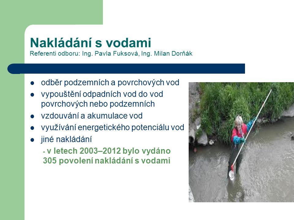 Nakládání s vodami Referenti odboru: Ing. Pavla Fuksová, Ing. Milan Dorňák odběr podzemních a povrchových vod vypouštění odpadních vod do vod povrchov