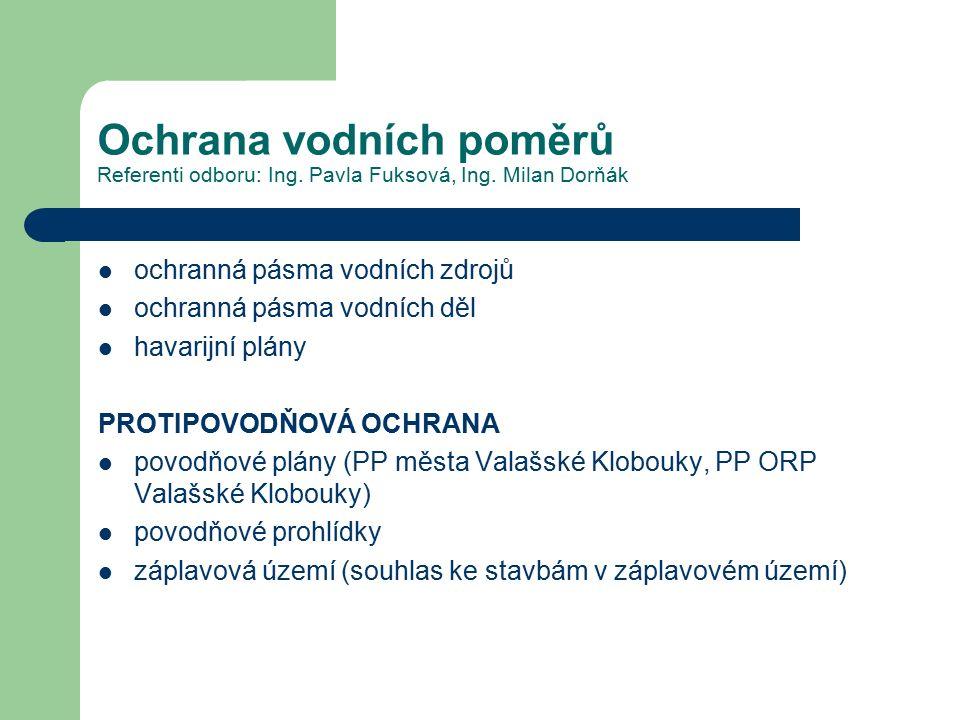 Ochrana vodních poměrů Referenti odboru: Ing. Pavla Fuksová, Ing. Milan Dorňák ochranná pásma vodních zdrojů ochranná pásma vodních děl havarijní plán