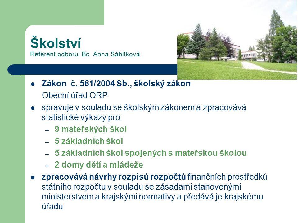 Školství Referent odboru: Bc. Anna Sáblíková Zákon č. 561/2004 Sb., školský zákon Obecní úřad ORP spravuje v souladu se školským zákonem a zpracovává