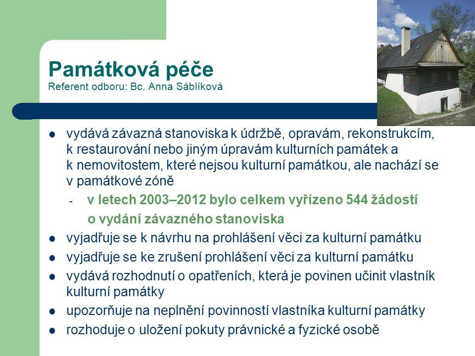 Památková péče Referent odboru: Bc. Anna Sáblíková vydává závazná stanoviska k údržbě, opravám, rekonstrukcím, k restaurování nebo jiným úpravám kultu