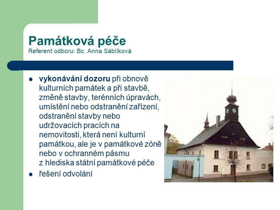Památková péče Referent odboru: Bc. Anna Sáblíková vykonávání dozoru při obnově kulturních památek a při stavbě, změně stavby, terénních úpravách, umí