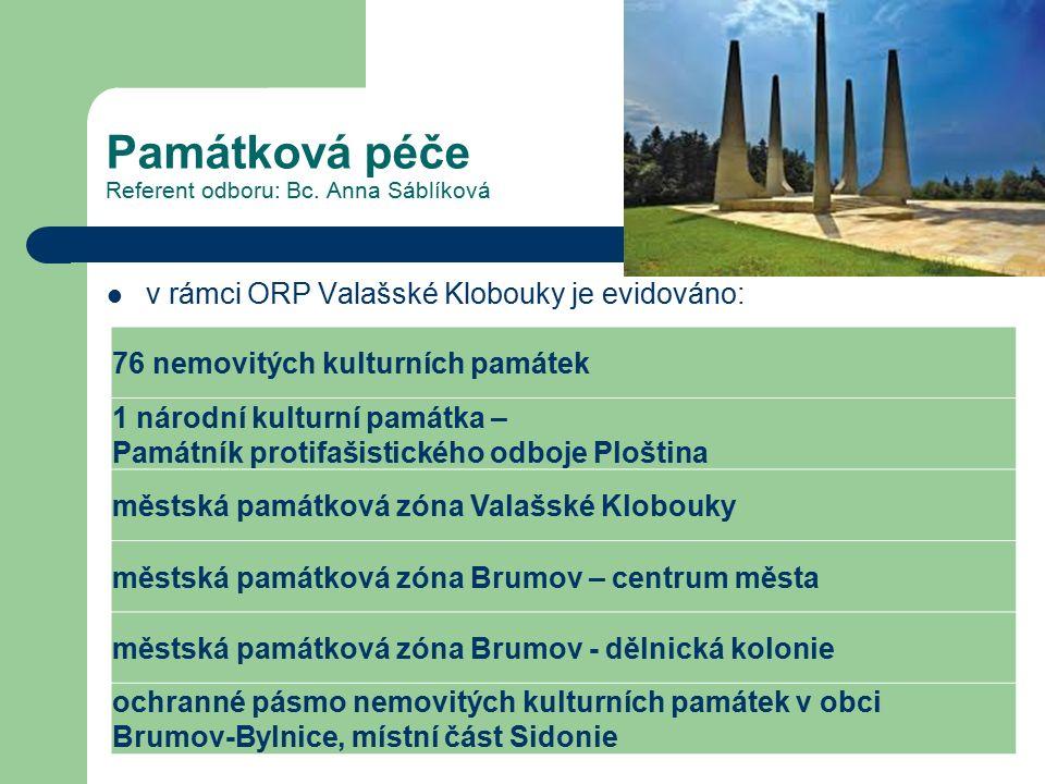 Památková péče Referent odboru: Bc. Anna Sáblíková v rámci ORP Valašské Klobouky je evidováno: 76 nemovitých kulturních památek 1 národní kulturní pam