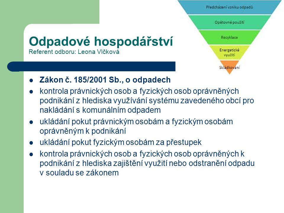 Odpadové hospodářství Referent odboru: Leona Vlčková Zákon č. 185/2001 Sb., o odpadech kontrola právnických osob a fyzických osob oprávněných podnikán
