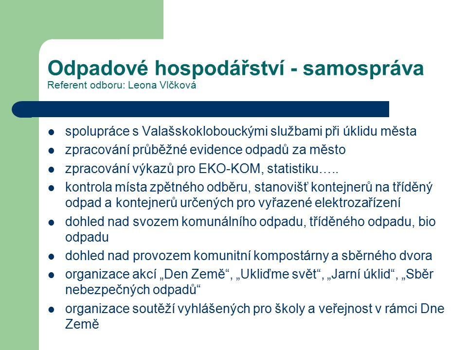 Odpadové hospodářství - samospráva Referent odboru: Leona Vlčková spolupráce s Valašskoklobouckými službami při úklidu města zpracování průběžné evide