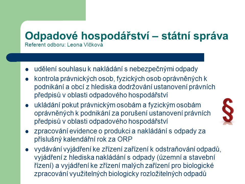 Odpadové hospodářství – státní správa Referent odboru: Leona Vlčková udělení souhlasu k nakládání s nebezpečnými odpady kontrola právnických osob, fyz
