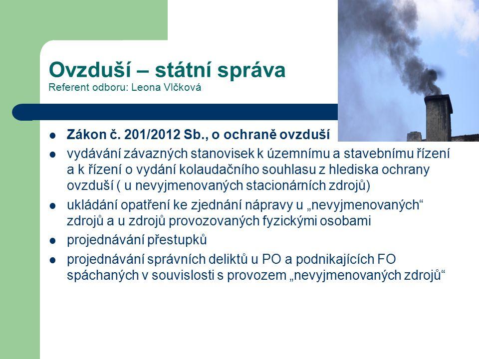 Ovzduší – státní správa Referent odboru: Leona Vlčková Zákon č. 201/2012 Sb., o ochraně ovzduší vydávání závazných stanovisek k územnímu a stavebnímu
