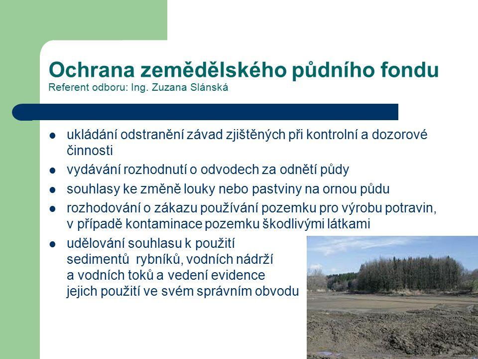 Ochrana zemědělského půdního fondu Referent odboru: Ing. Zuzana Slánská ukládání odstranění závad zjištěných při kontrolní a dozorové činnosti vydáván