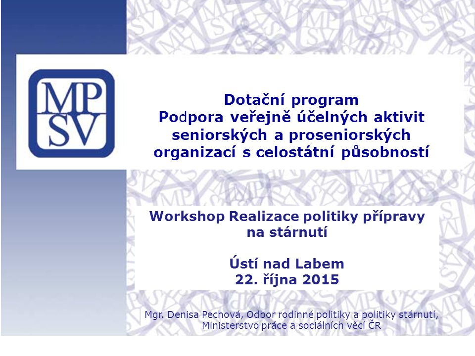 Dotační program Podpora veřejně účelných aktivit seniorských a proseniorských organizací s celostátní působností Workshop Realizace politiky přípravy na stárnutí Ústí nad Labem 22.