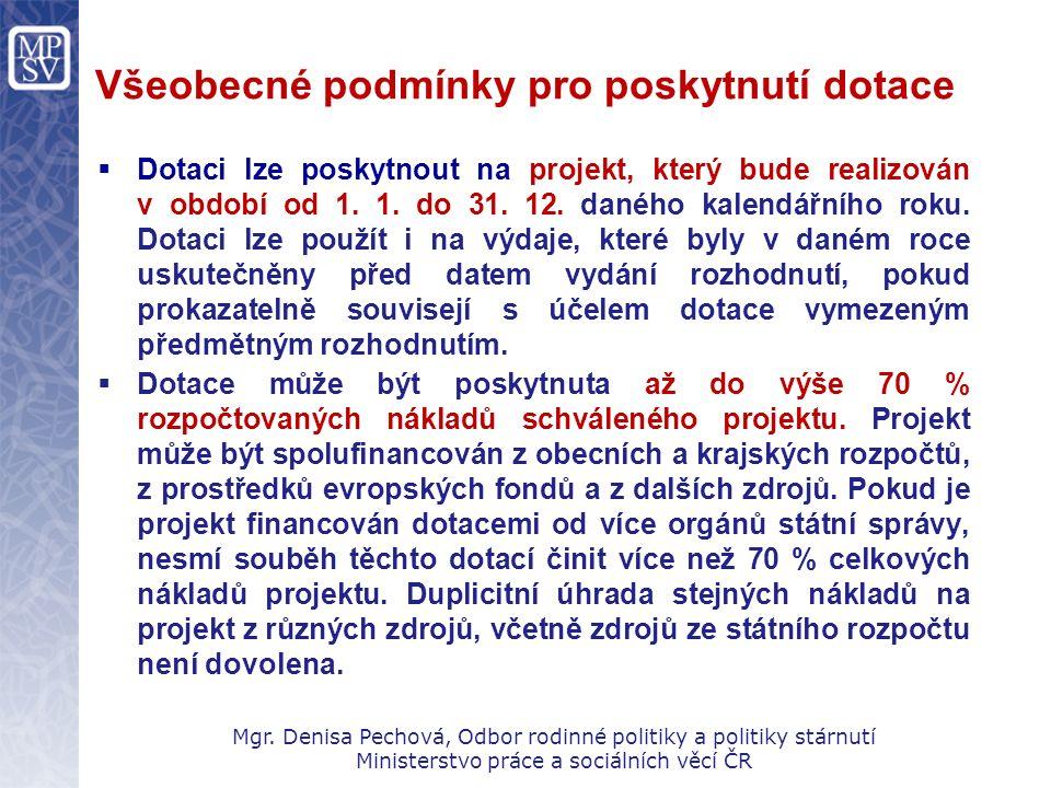 Všeobecné podmínky pro poskytnutí dotace  Dotaci lze poskytnout na projekt, který bude realizován v období od 1. 1. do 31. 12. daného kalendářního ro