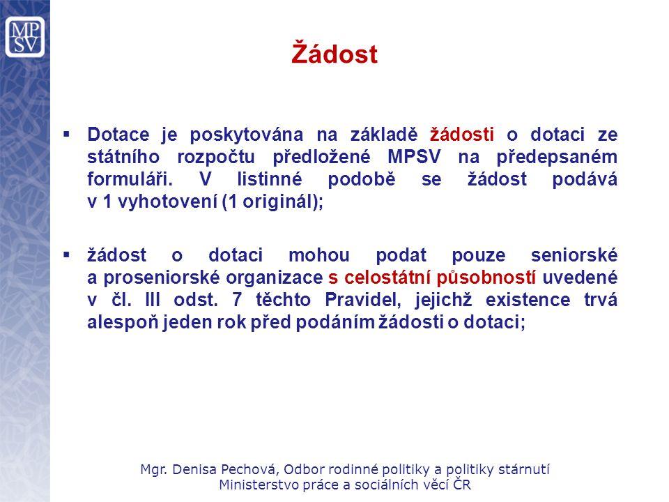 Žádost  Dotace je poskytována na základě žádosti o dotaci ze státního rozpočtu předložené MPSV na předepsaném formuláři. V listinné podobě se žádost