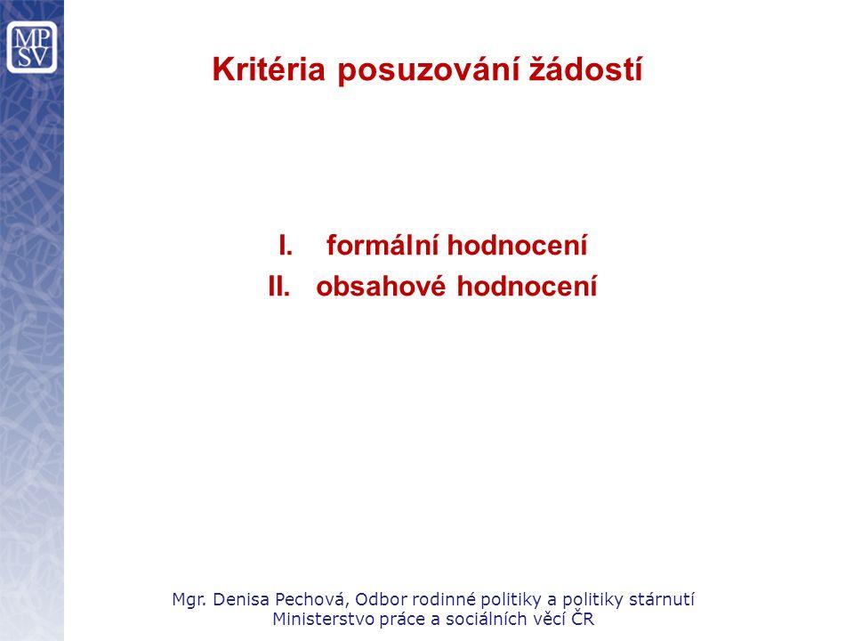Kritéria posuzování žádostí I.formální hodnocení II.obsahové hodnocení Mgr. Denisa Pechová, Odbor rodinné politiky a politiky stárnutí Ministerstvo pr