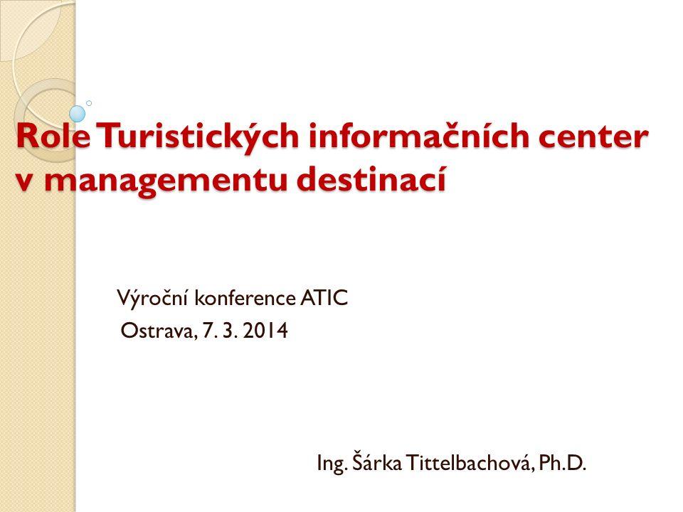 Role Turistických informačních center v managementu destinací Výroční konference ATIC Ostrava, 7.