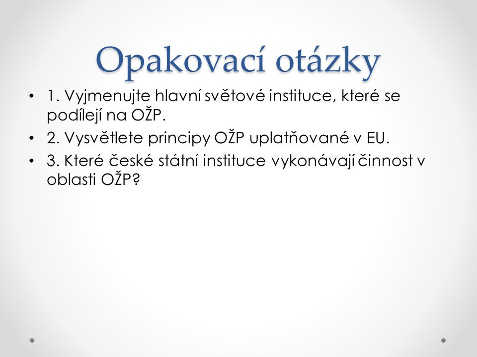 Opakovací otázky 1. Vyjmenujte hlavní světové instituce, které se podílejí na OŽP.
