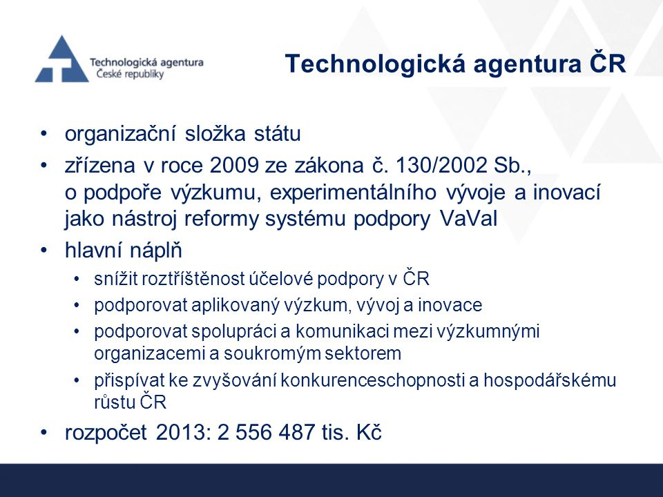 organizační složka státu zřízena v roce 2009 ze zákona č. 130/2002 Sb., o podpoře výzkumu, experimentálního vývoje a inovací jako nástroj reformy syst