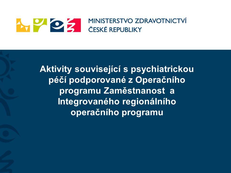 """Operační programy ve zdravotnictví Operační programy řešící problematiku psychiatrické péče Operační program Zaměstnanost (OP Z) specifický cíl 2.2 """"Zvýšit dostupnost a efektivitu zdravotních služeb a umožnit přesun těžiště psychiatrické péče do komunity Integrovaný regionální operační program (IROP) specifický cíl 2.3 """"Rozvoj infrastruktury pro poskytování zdravotních služeb a péče o zdraví"""