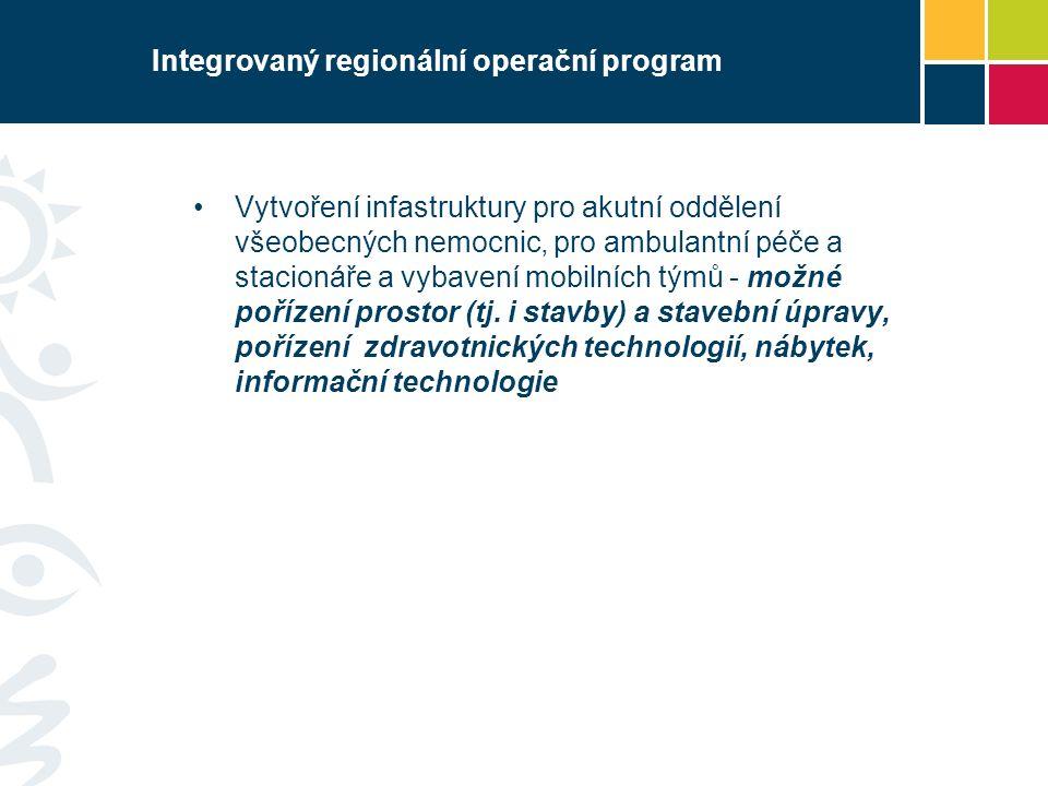 Integrovaný regionální operační program Vytvoření infastruktury pro akutní oddělení všeobecných nemocnic, pro ambulantní péče a stacionáře a vybavení mobilních týmů - možné pořízení prostor (tj.