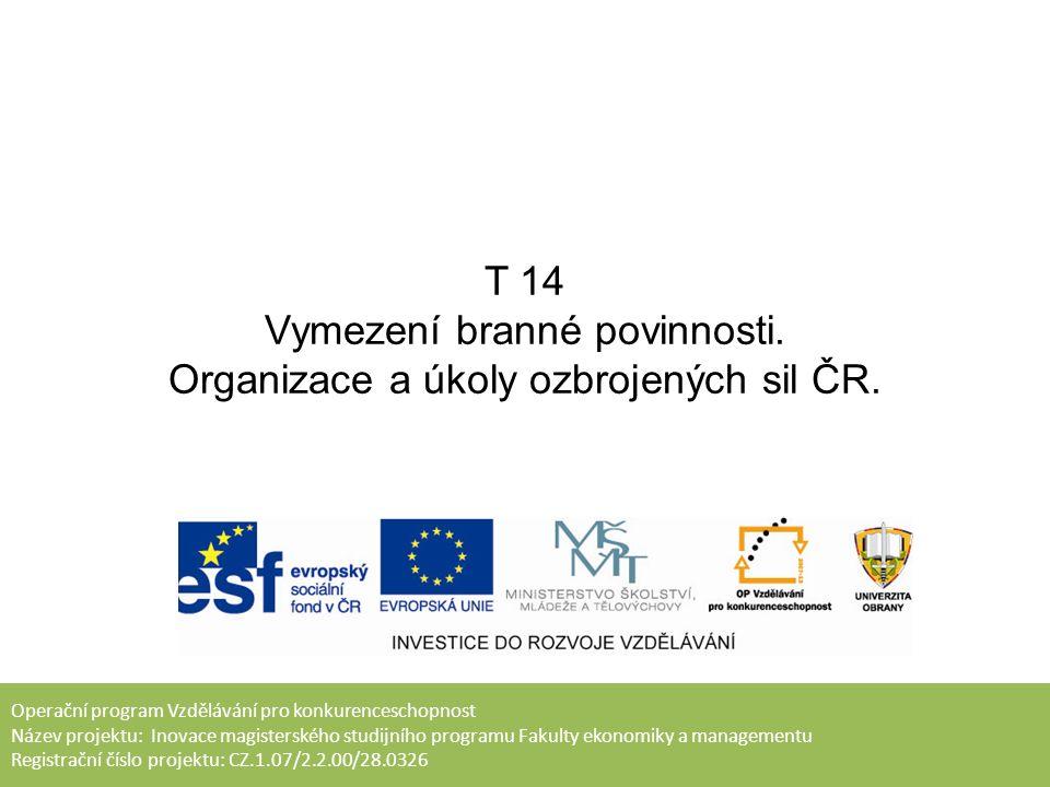 T 14 Vymezení branné povinnosti. Organizace a úkoly ozbrojených sil ČR.