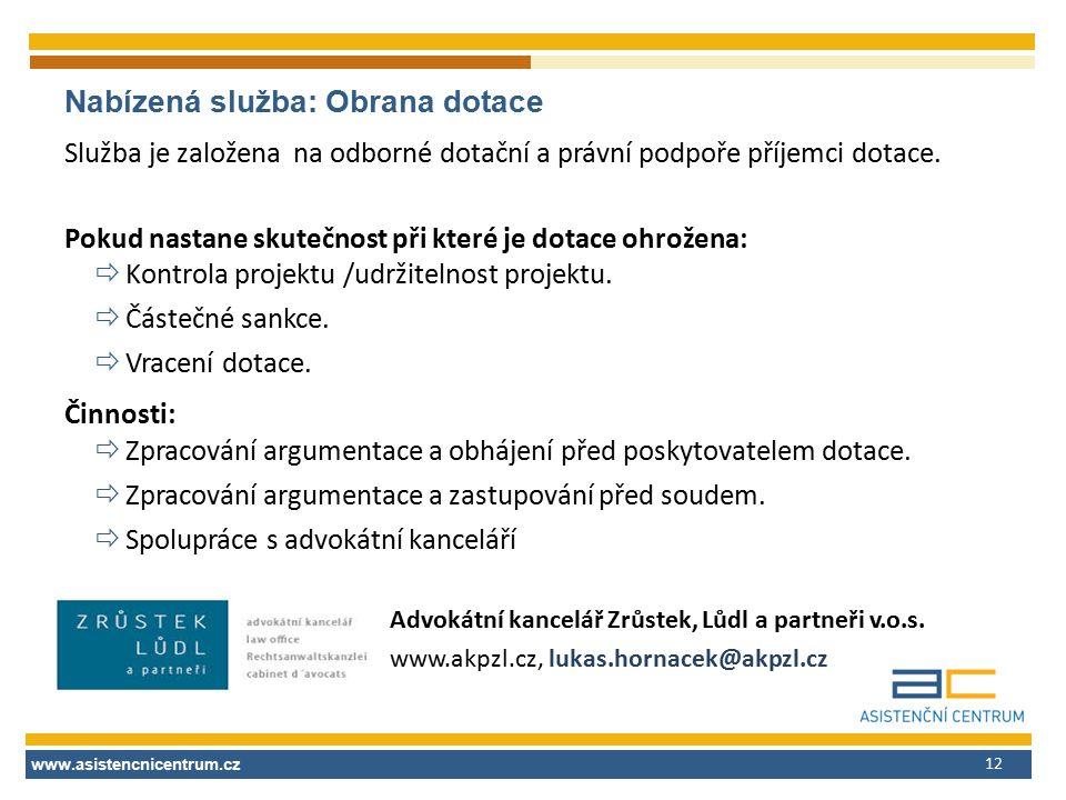 www.asistencnicentrum.cz 12 Nabízená služba: Obrana dotace Služba je založena na odborné dotační a právní podpoře příjemci dotace. Pokud nastane skute