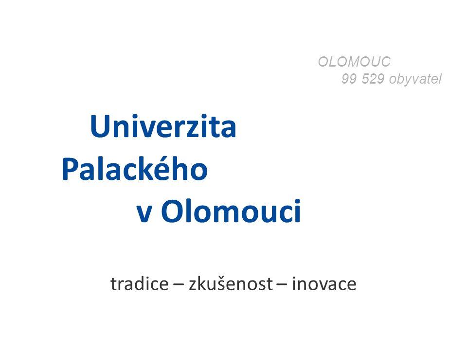 Univerzita Palackého v Olomouci tradice – zkušenost – inovace OLOMOUC 99 529 obyvatel