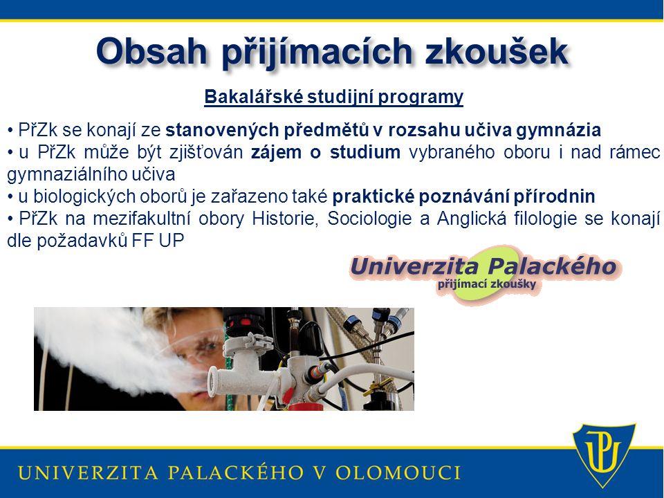 Obsah přijímacích zkoušek Bakalářské studijní programy PřZk se konají ze stanovených předmětů v rozsahu učiva gymnázia u PřZk může být zjišťován zájem