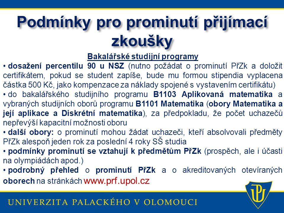 Podmínky pro prominutí přijímací zkoušky Bakalářské studijní programy dosažení percentilu 90 u NSZ (nutno požádat o prominutí PřZk a doložit certifiká