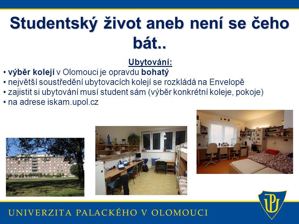 Studentský život aneb není se čeho bát.. Ubytování: výběr kolejí v Olomouci je opravdu bohatý největší soustředění ubytovacích kolejí se rozkládá na E
